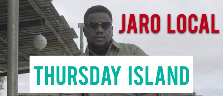 Jaro Local Live In Thursday Island