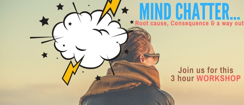 Mind Chatter,  Root cause, Consequence & a way out -workshop