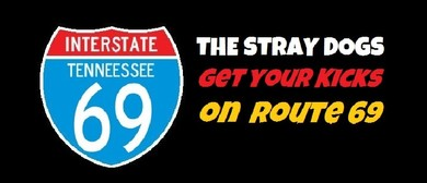 Get Your Kicks On Route 69 – The Stray Dogs