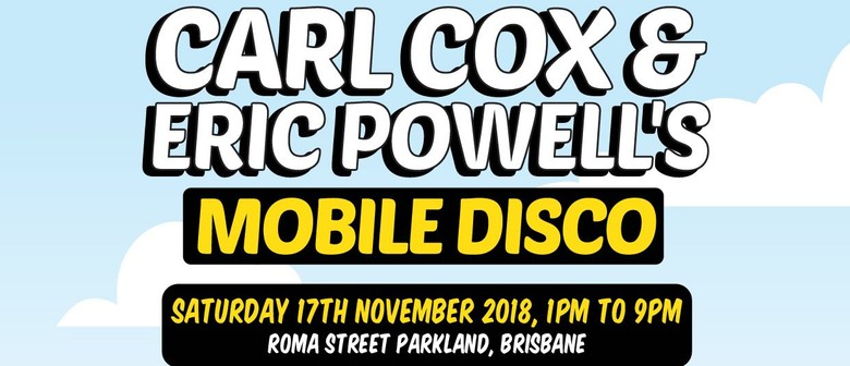 Carl Cox and Eric Powell's Mobile Disco 2018