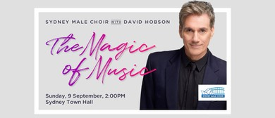 The Magic of Music – Sydney Male Choir with David Hobson