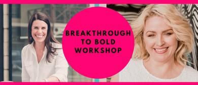 Breakthrough to Bold Workshop