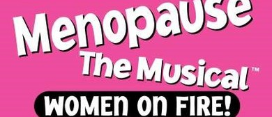 Menopause The Musical – Women on Fire