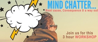 Mind chatter-Root cause, consequence &a way out 3hr workshop