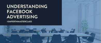 Understanding Facebook Advertising – Masterclass