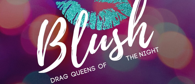 Blush – Drag Queens of The Night