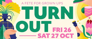 Turn Out – A Fete for Grown Ups