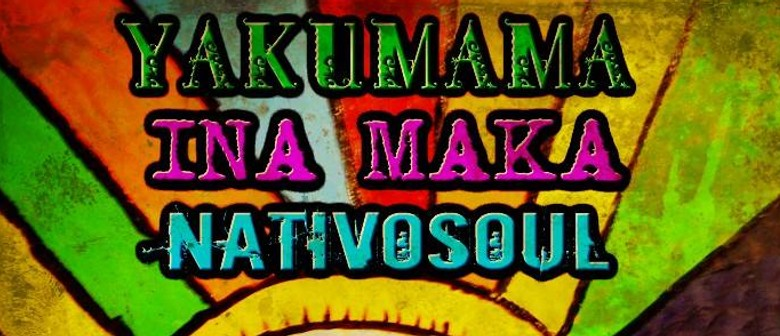 Yakumama, Ina Maka and Nativosoul