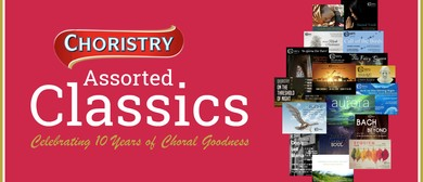 Choristry's 10th Anniversary Concert: Assorted Classics