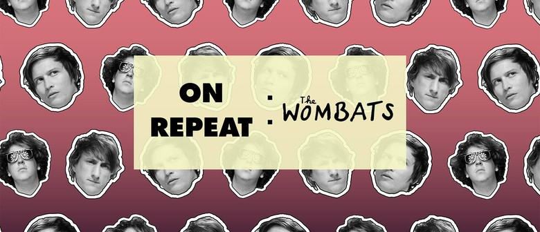 On Repeat: The Wombats Night