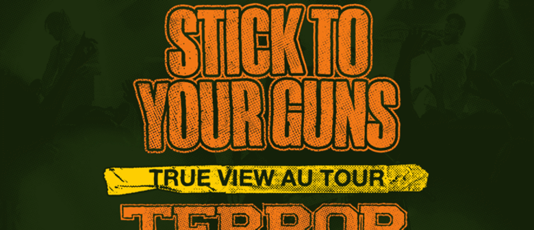 Stick To Your Guns – True View Au Tour
