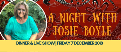 Bush Tucker & Live Show – A Night With Josie Boyle