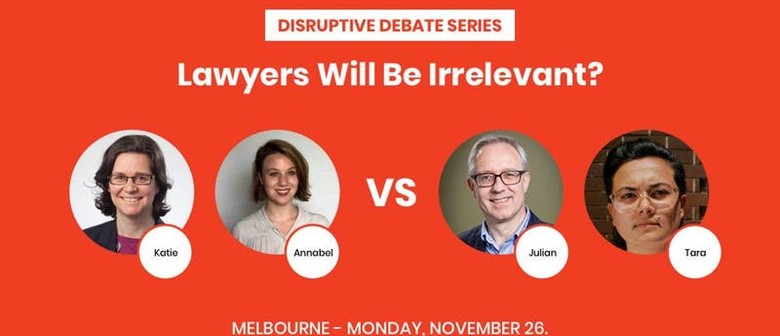 Disruptive Debate Series: Lawyers Will Be Irrelevant