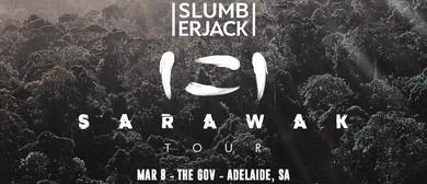 Slumberjack – The Sarawak Tour