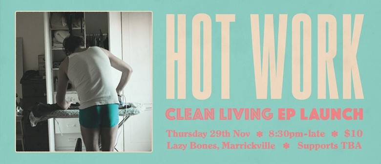 Hot Work EP Release Party – Clean Living