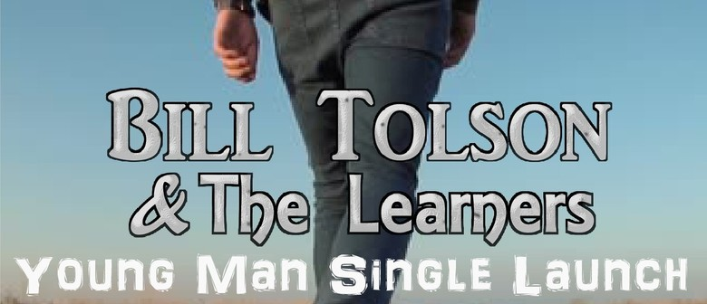 Bill Tolson & The Learners – Young Man Single Launch