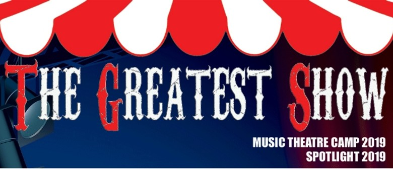 Music Theatre Camp & Spotlight 2019 – The Greatest Show