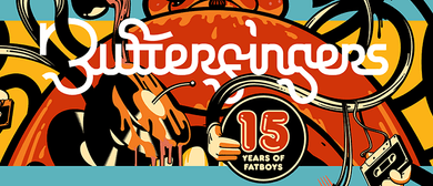 Butterfingers – 15 Years Of Fatboys National Tour