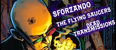 Sforzando, The Flying Saucers & Dead Transmission