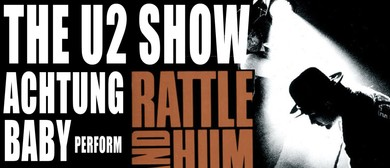 The U2 Show Achtung Baby Play Rattle and Hum