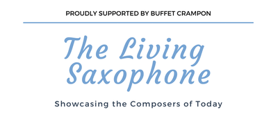The Living Saxophone: Showcasing the Composers of Today