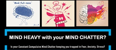 Mind Chatter-Root cause, consequence&a way out 3hr workshop
