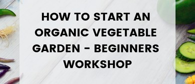 How to Start an Organic Vegetable Garden: Beginners Workshop