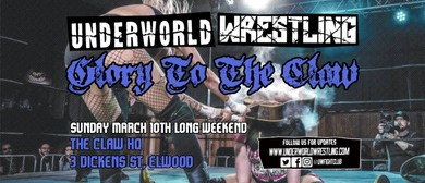 Underworld Wrestling – Glory to The Claw