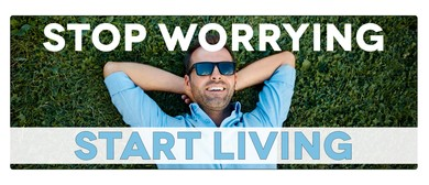 Stop Worrying Start Living