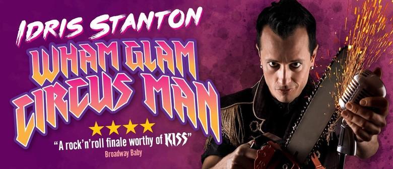 Idris Stanton – Wham Glam Circus Man – Adelaide Fringe