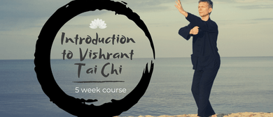 Introduction to Vishrant Tai Chi: 5-Week Course