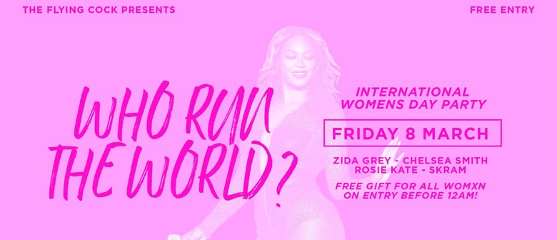 Who Run The World – International Women's Day Party