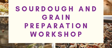 Sourdough and Grain Preparation-Making Grains Great