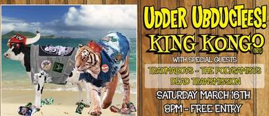 Udder Ubductees – King Kongo Plus More