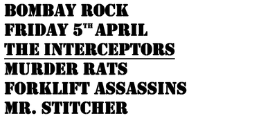 The Interceptors, Murder Rats, Forklift Assassins