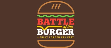 Battle of The Burger X Loaded Fry Fest