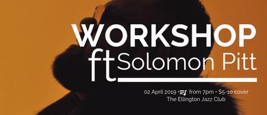 Workshop Ft. Solomon Pitt