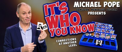 It's Who you Know...with Michael Pope