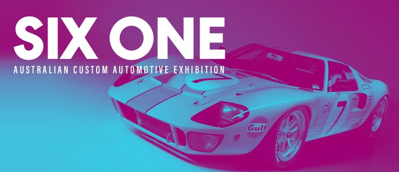 Six One – Australian Custom Automotive Exhibition