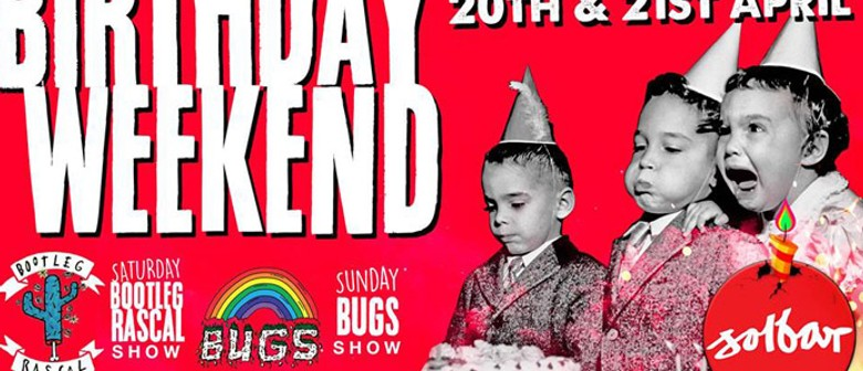 Bday Weekend: Bootleg Rascal, Bugs & Loads More