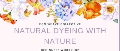 Beginners Class – Natural Dyeing With Nature