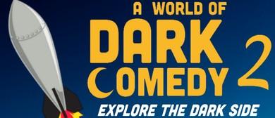 A World of Dark Comedy 2: Explore the Dark Side