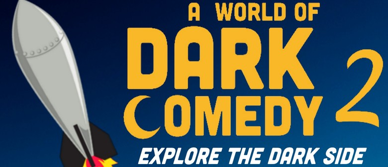 A World of Dark Comedy 2: Explore the Dark Side
