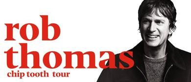 Rob Thomas – Chip Tooth Tour