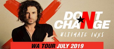 Don't Change – Ultimate INXS – Slide Over Here WA Tour