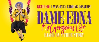 Dame Edna – My Gorgeous Life Tour