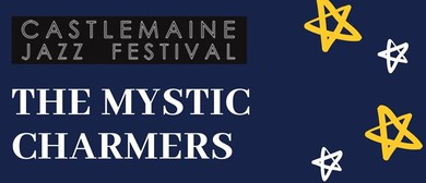 The Mystic Charmers – The Castlemaine Jazz festival