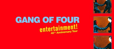 Gang of Four – Entertainment! 40th Anniversary Tour