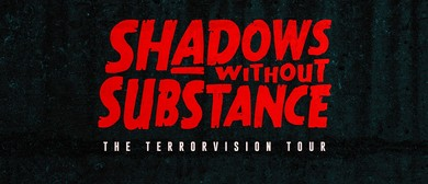 Shadows Without Substance – Terrorvision EP Launch Tour