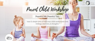 Parent Child Workshop: Peaceful Me, Peaceful You